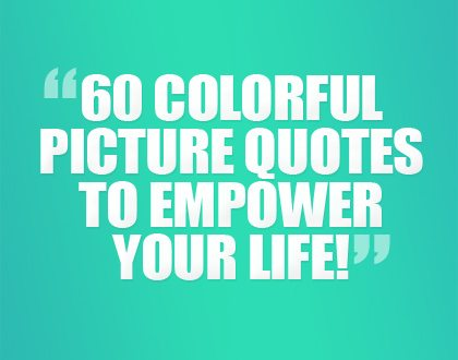 Quotes About Your Life Adorable Images 60 Colorful Picture Quotes To Empower Your Life