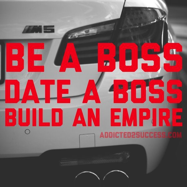 be a boss date a boss build an empire